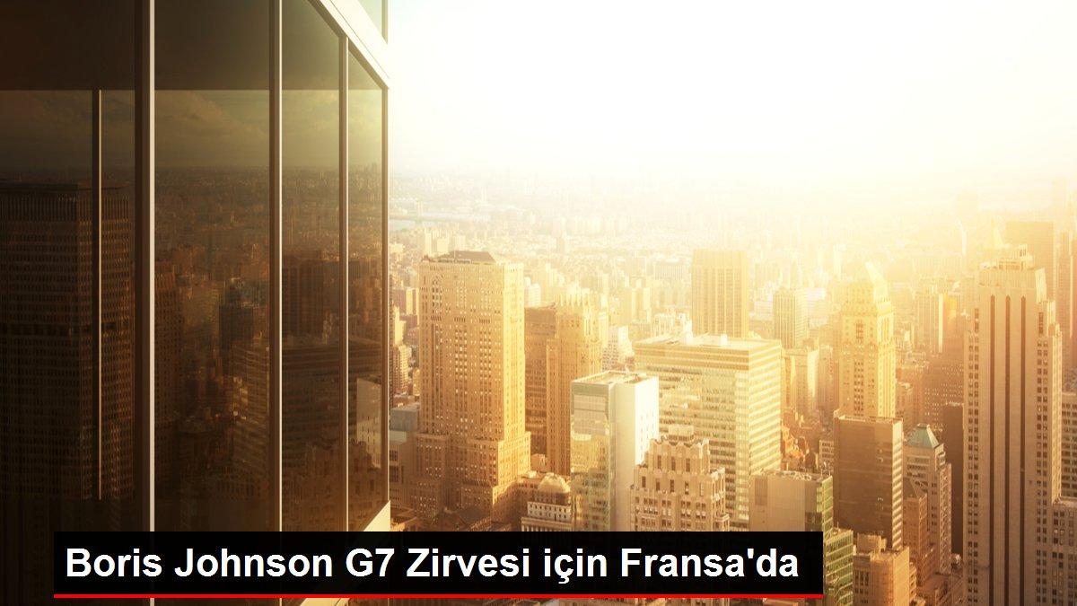 Boris Johnson G7 Zirvesi için Fransa'da
