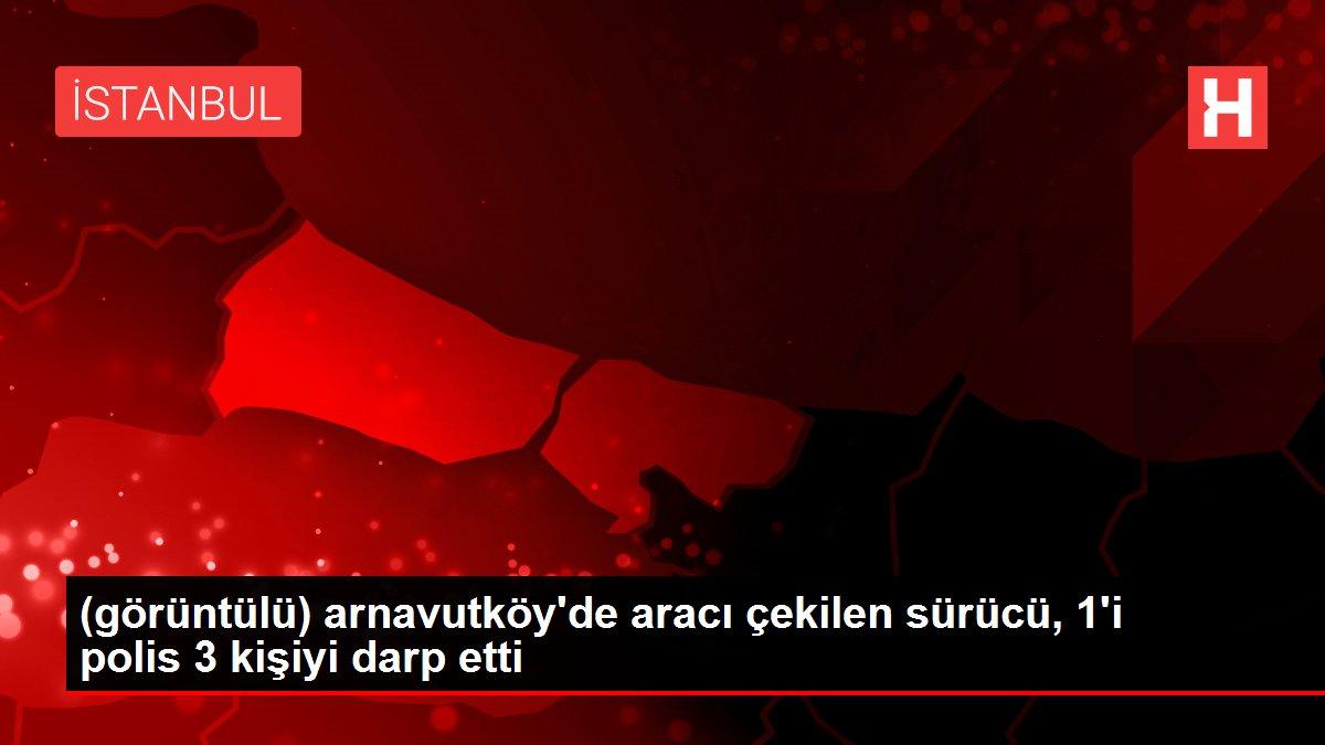 (görüntülü) arnavutköy'de aracı çekilen sürücü, 1'i polis 3 kişiyi darp etti