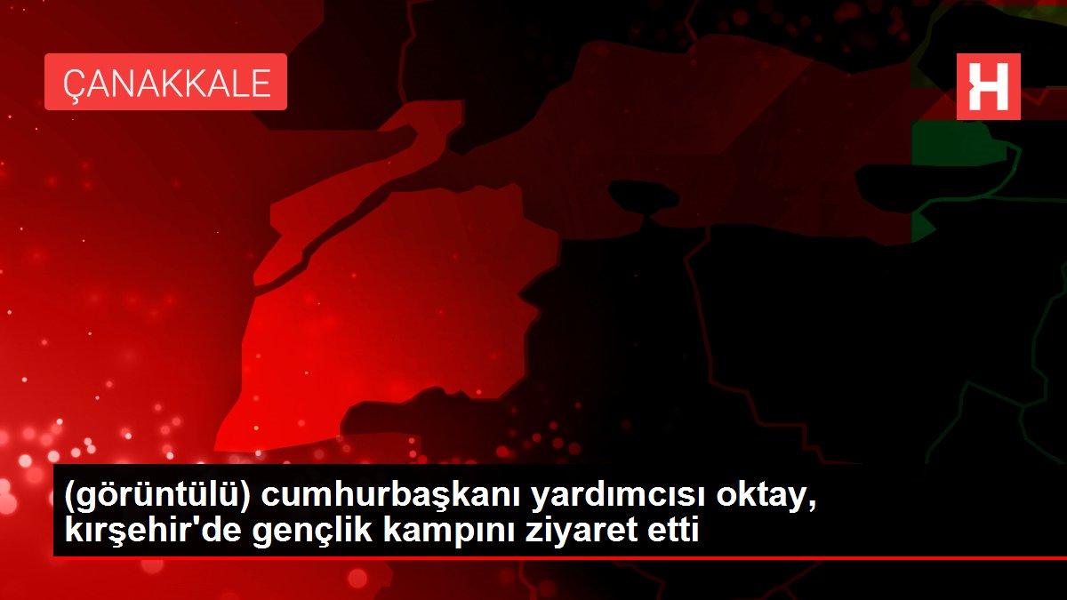 (görüntülü) cumhurbaşkanı yardımcısı oktay, kırşehir'de gençlik kampını ziyaret etti
