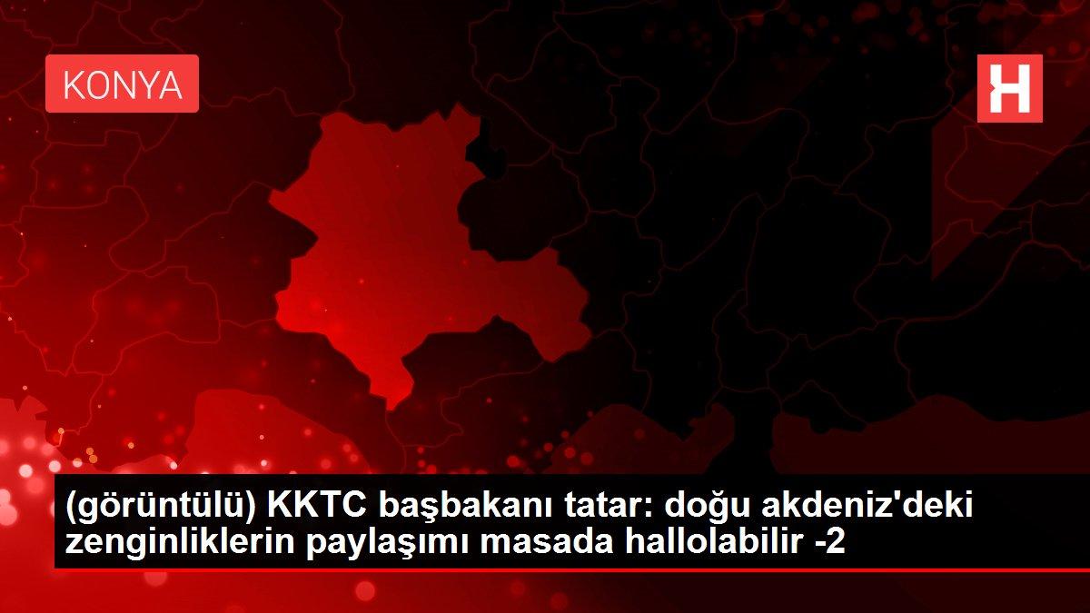 (görüntülü) KKTC başbakanı tatar: doğu akdeniz'deki zenginliklerin paylaşımı masada hallolabilir -2