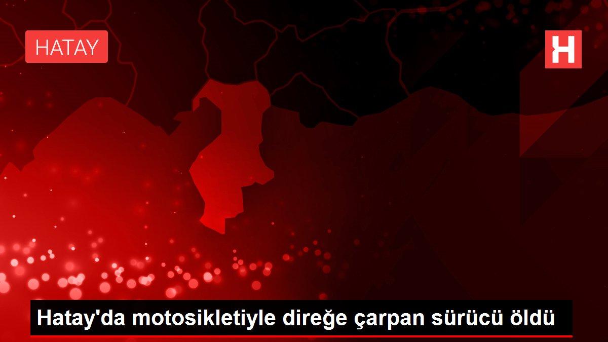 Hatay'da motosikletiyle direğe çarpan sürücü öldü