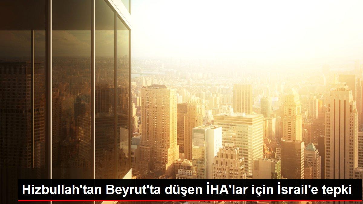 Hizbullah'tan Beyrut'ta düşen İHA'lar için İsrail'e tepki