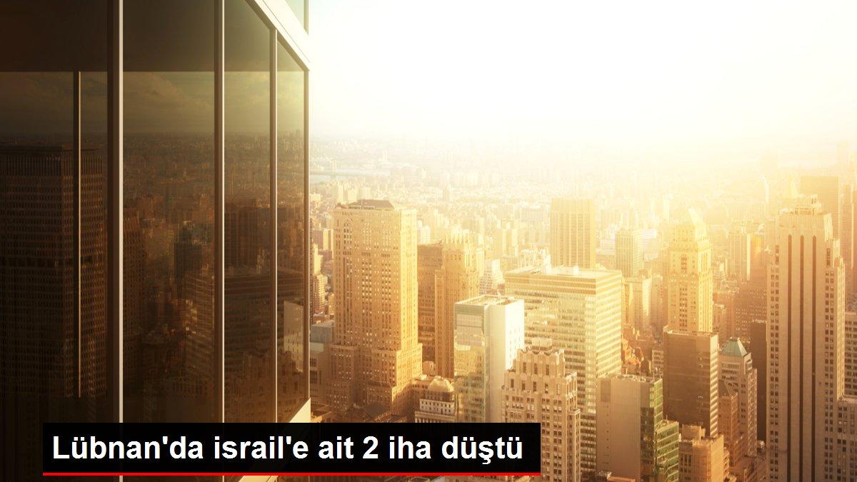 Lübnan'da israil'e ait 2 iha düştü