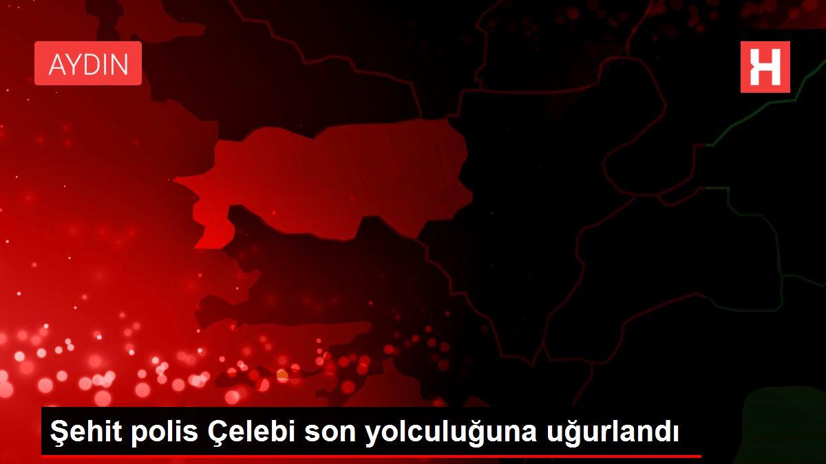 Şehit polis Çelebi son yolculuğuna uğurlandı