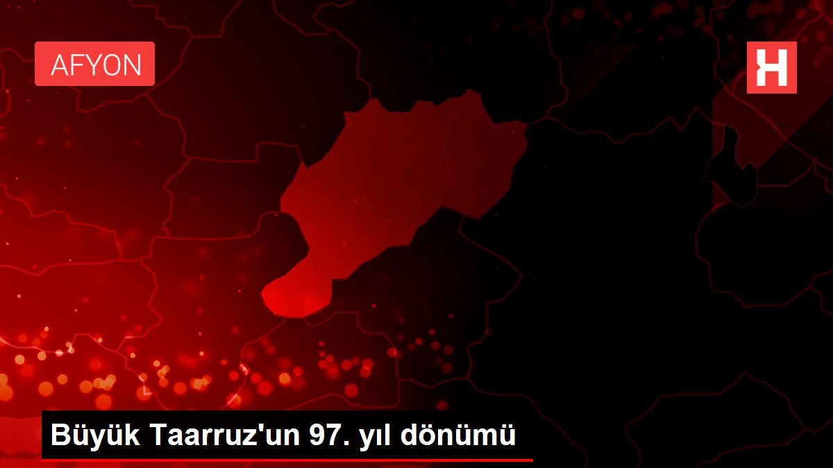 Büyük Taarruz'un 97. yıl dönümü