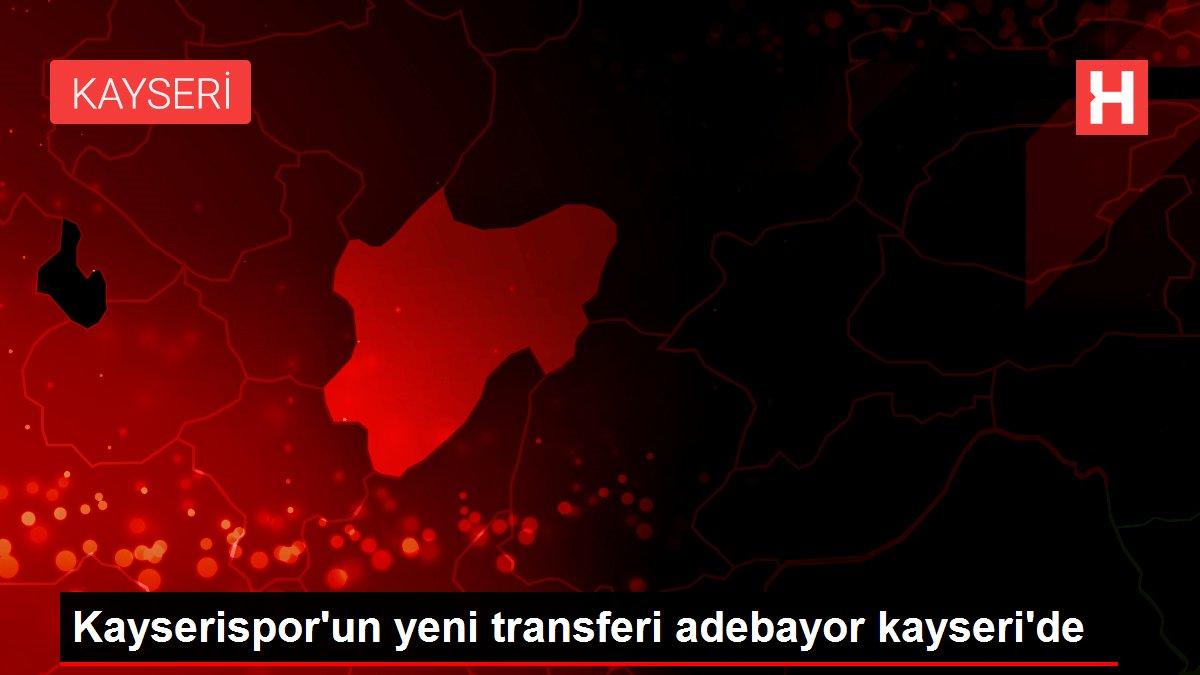 Kayserispor'un yeni transferi adebayor kayseri'de