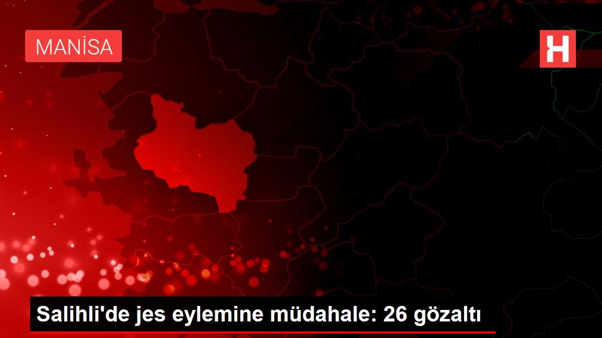 Salihli'de jes eylemine müdahale: 26 gözaltı