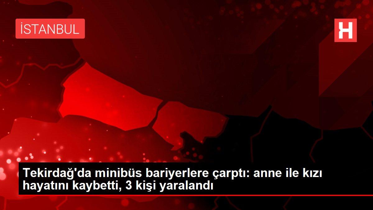 Tekirdağ'da minibüs bariyerlere çarptı: anne ile kızı hayatını kaybetti, 3 kişi yaralandı