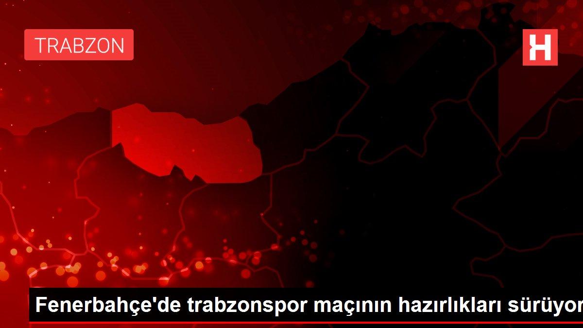 Fenerbahçe'de trabzonspor maçının hazırlıkları sürüyor