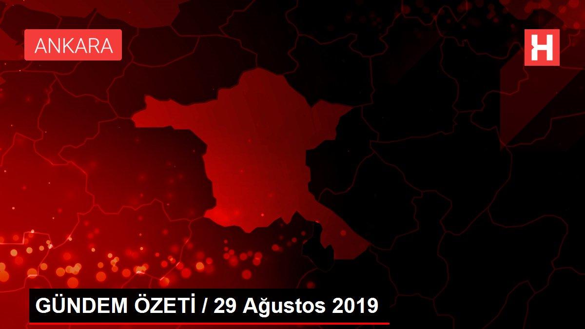GÜNDEM ÖZETİ / 29 Ağustos 2019