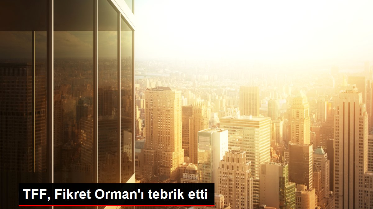 TFF, Fikret Orman'ı tebrik etti