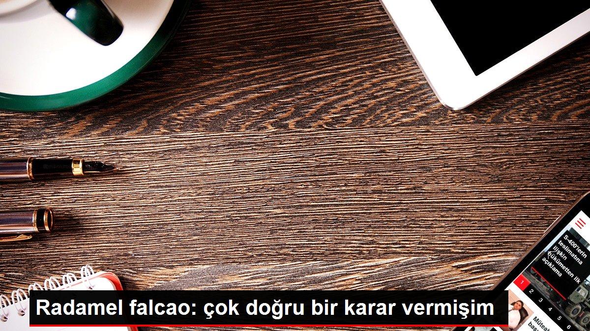 Radamel falcao: çok doğru bir karar vermişim