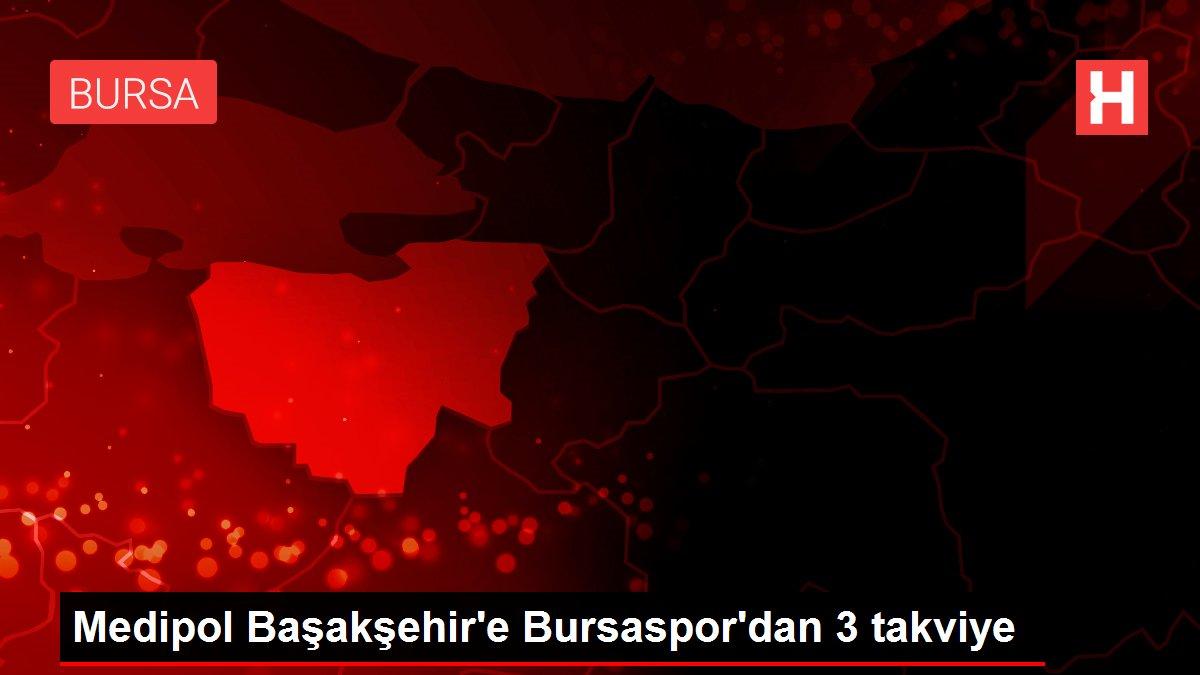 Medipol Başakşehir'e Bursaspor'dan 3 takviye