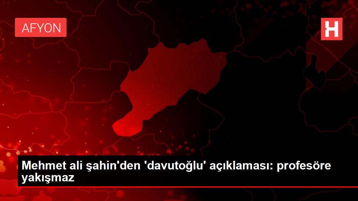 Mehmet ali şahin'den 'davutoğlu' açıklaması: profesöre yakışmaz