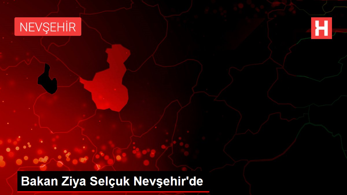 Bakan Ziya Selçuk Nevşehir'de