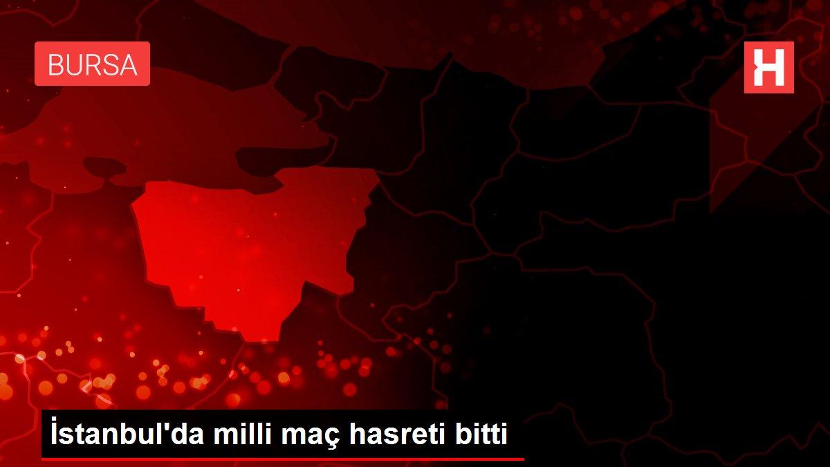 İstanbul'da milli maç hasreti bitti