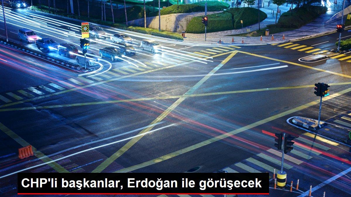 CHP'li başkanlar, Erdoğan ile görüşecek