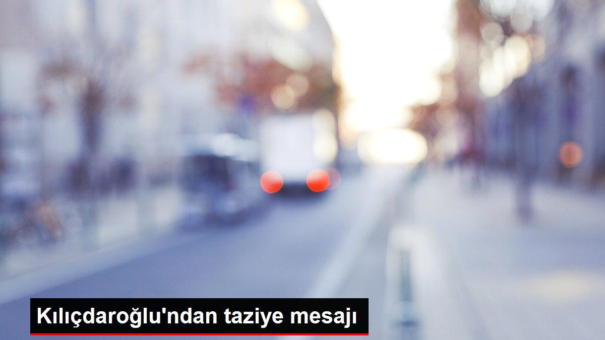 Kılıçdaroğlu'ndan taziye mesajı