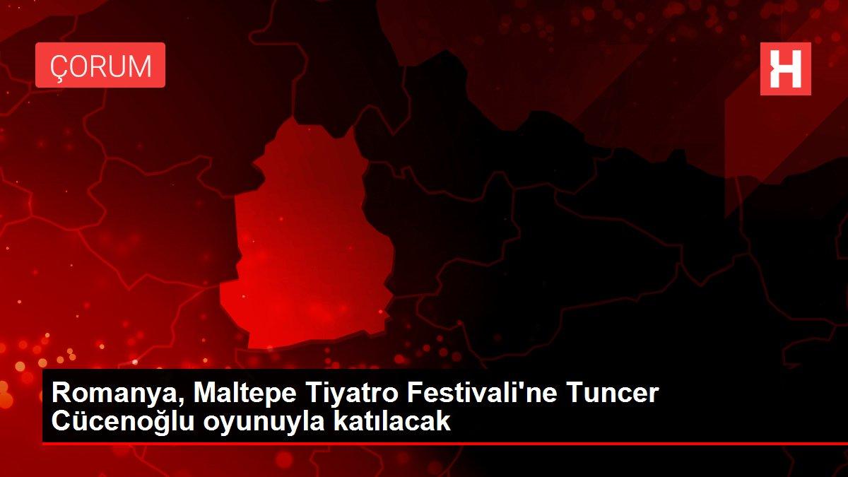 Romanya, Maltepe Tiyatro Festivali'ne Tuncer Cücenoğlu oyunuyla katılacak