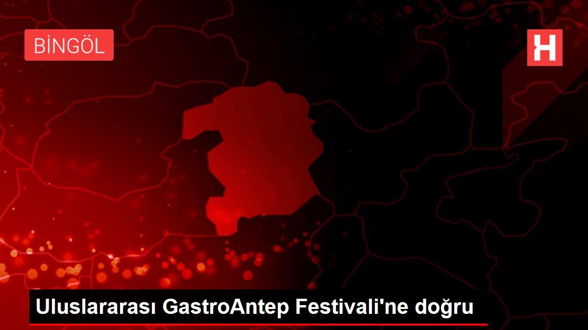 Uluslararası GastroAntep Festivali'ne doğru