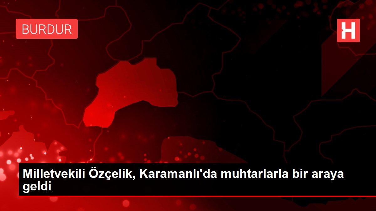 Milletvekili Özçelik, Karamanlı'da muhtarlarla bir araya geldi