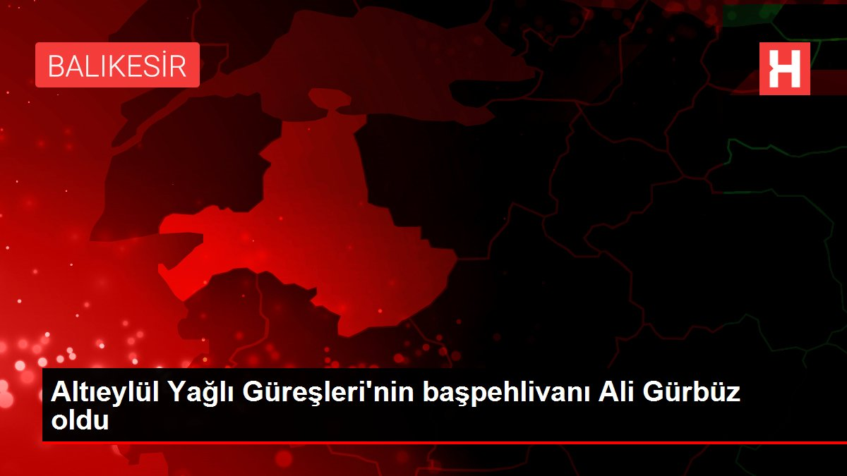 Altıeylül Yağlı Güreşleri'nin başpehlivanı Ali Gürbüz oldu