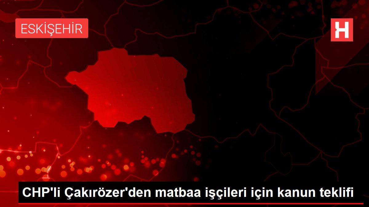 CHP'li Çakırözer'den matbaa işçileri için kanun teklifi