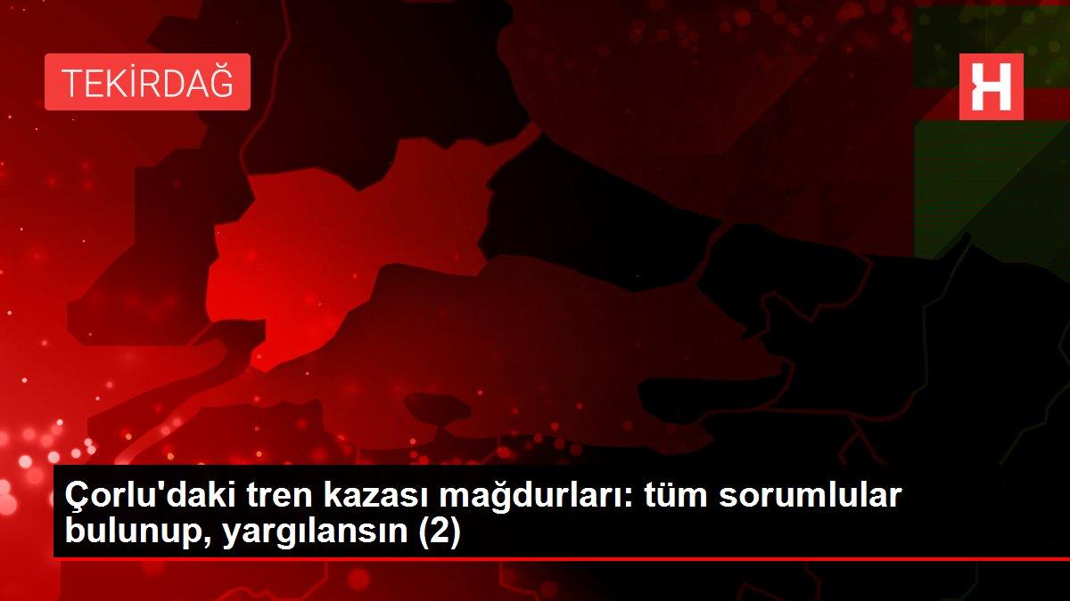 Çorlu'daki tren kazası mağdurları: tüm sorumlular bulunup, yargılansın (2)