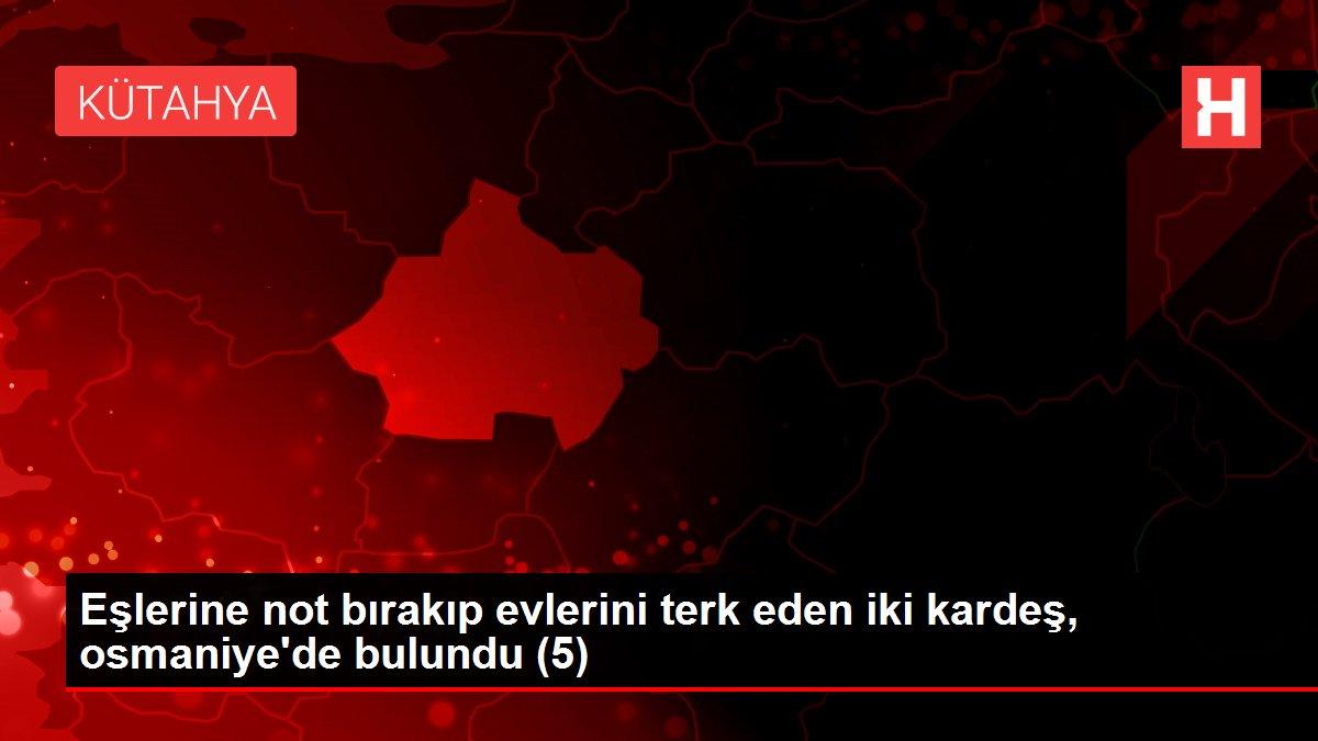 Eşlerine not bırakıp evlerini terk eden iki kardeş, osmaniye'de bulundu (5)