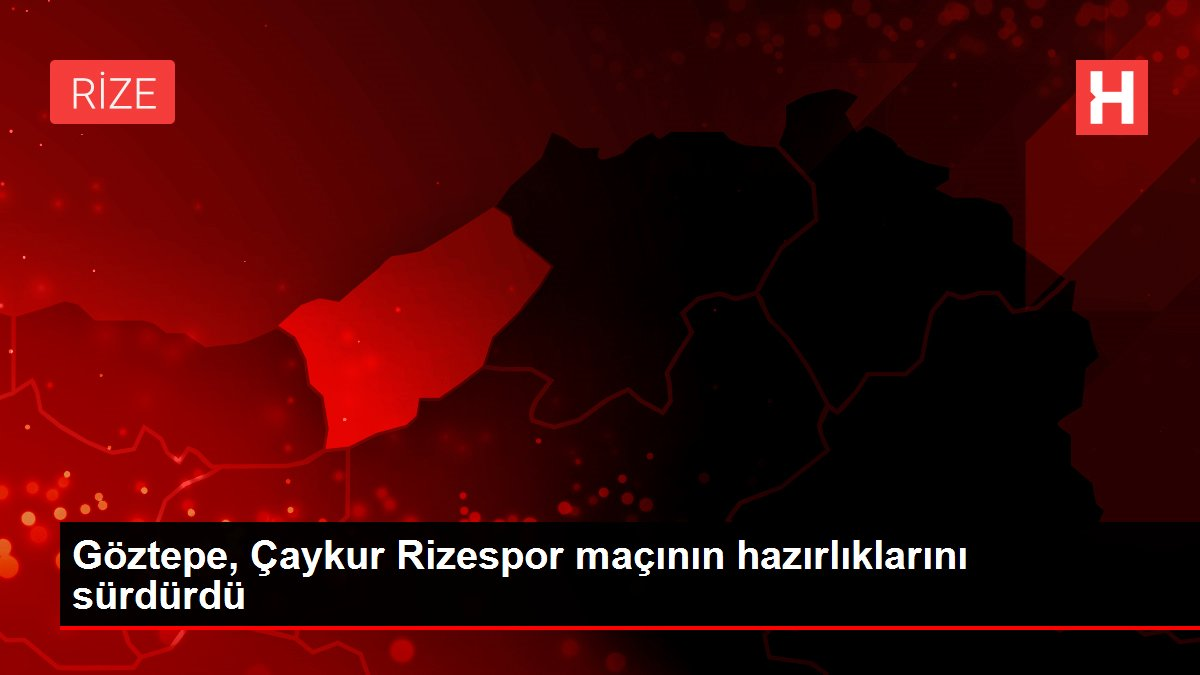 Göztepe, Çaykur Rizespor maçının hazırlıklarını sürdürdü