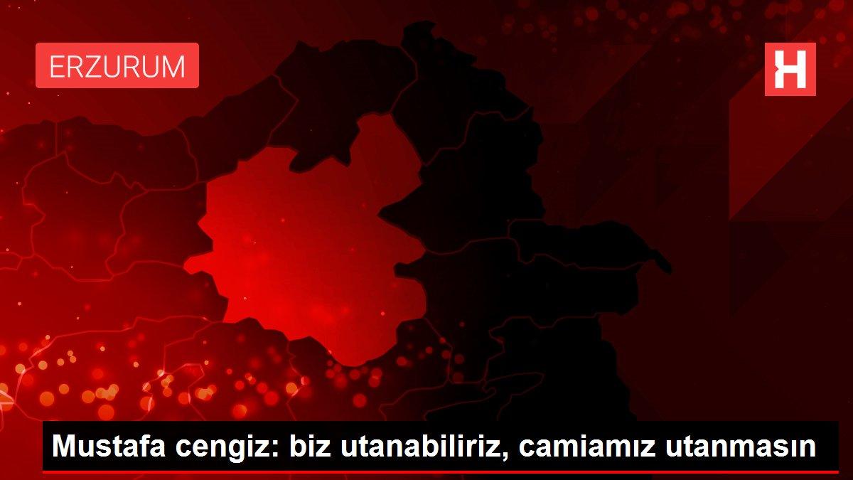 Mustafa cengiz: biz utanabiliriz, camiamız utanmasın