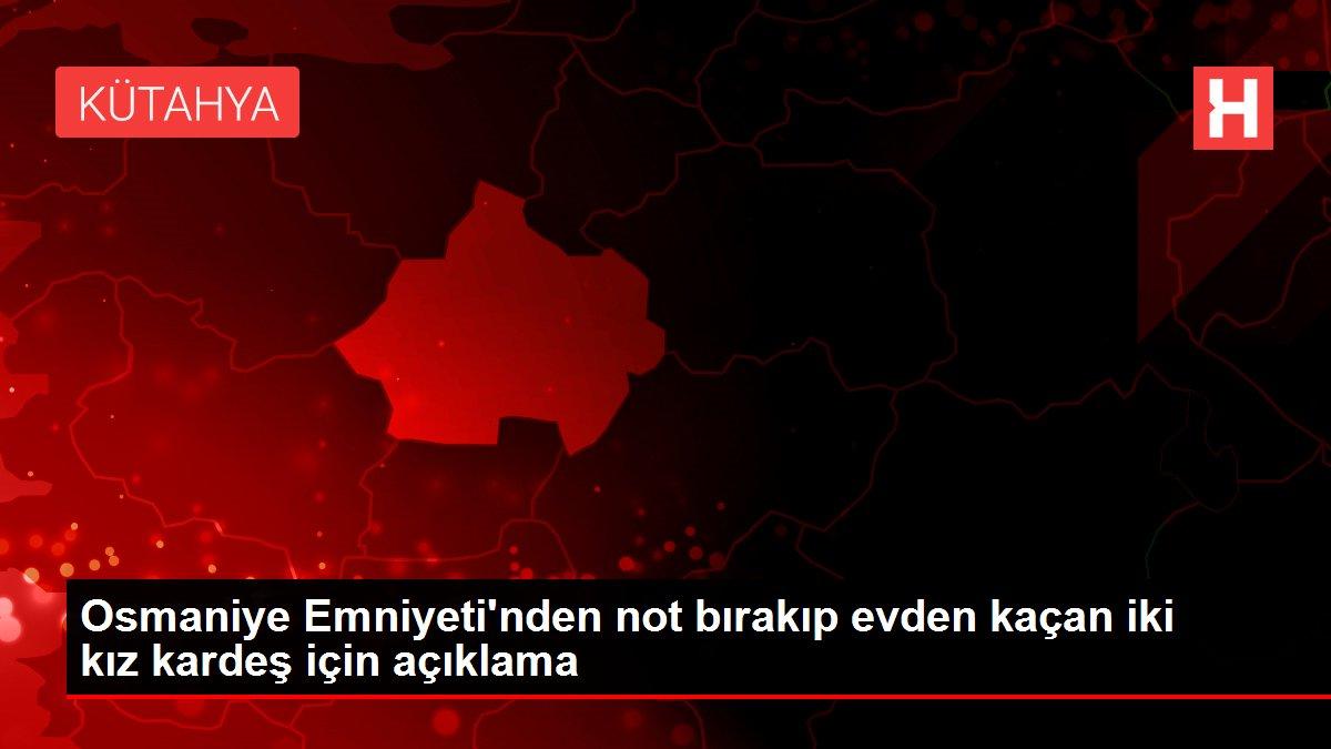 Osmaniye Emniyeti'nden not bırakıp evden kaçan iki kız kardeş için açıklama