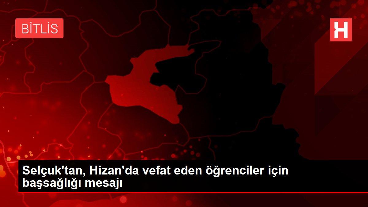 Selçuk'tan, Hizan'da vefat eden öğrenciler için başsağlığı mesajı