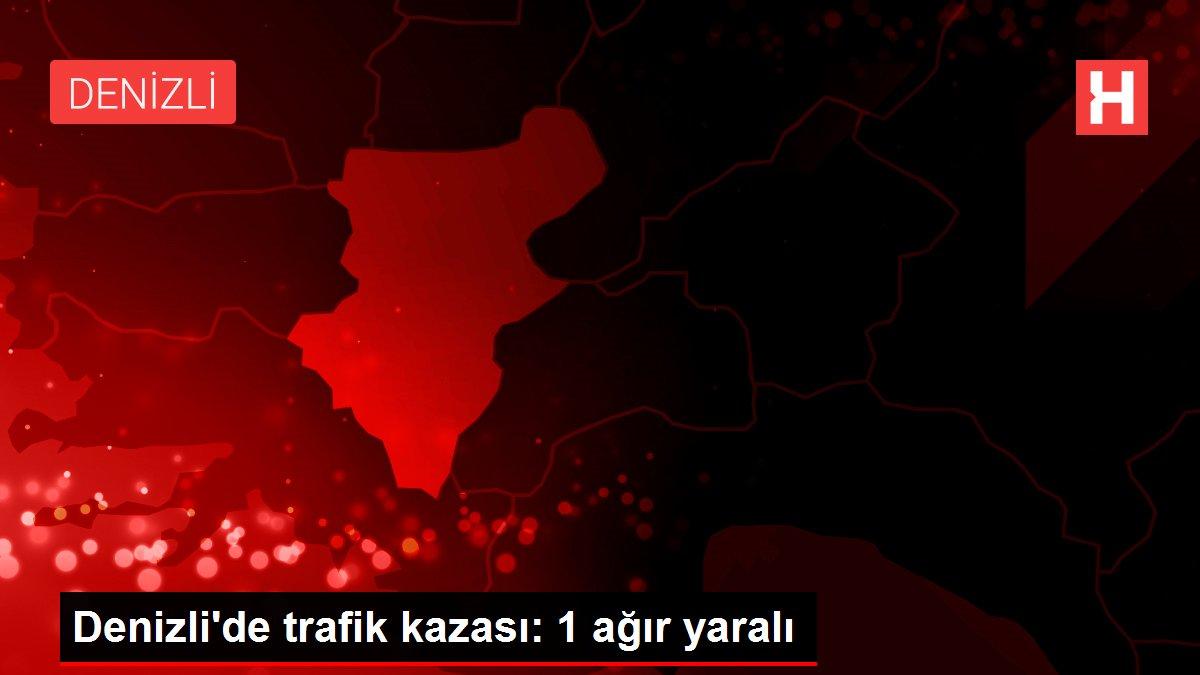 Denizli'de trafik kazası: 1 ağır yaralı