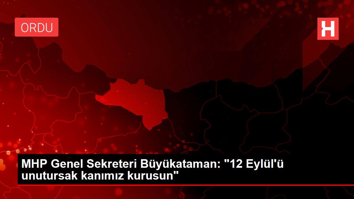 MHP Genel Sekreteri Büyükataman: '12 Eylül'ü unutursak kanımız kurusun'