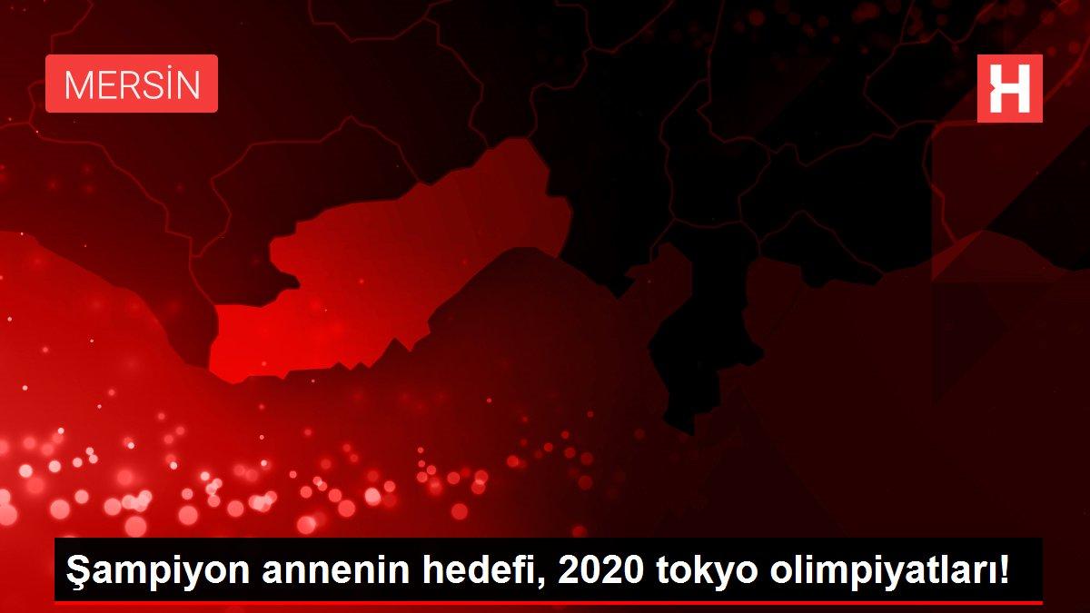 Şampiyon annenin hedefi, 2020 tokyo olimpiyatları!