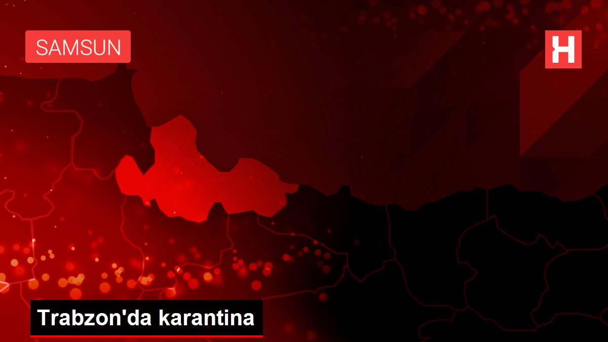 Trabzon'da karantina