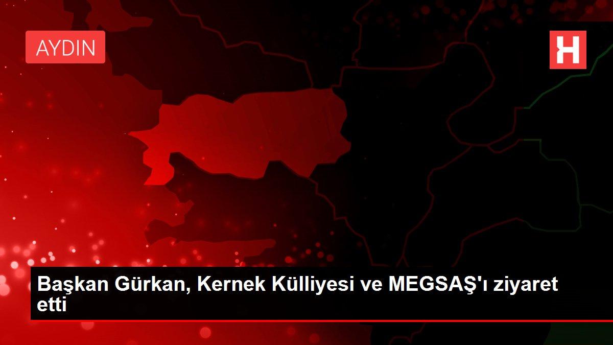 Başkan Gürkan, Kernek Külliyesi ve MEGSAŞ'ı ziyaret etti