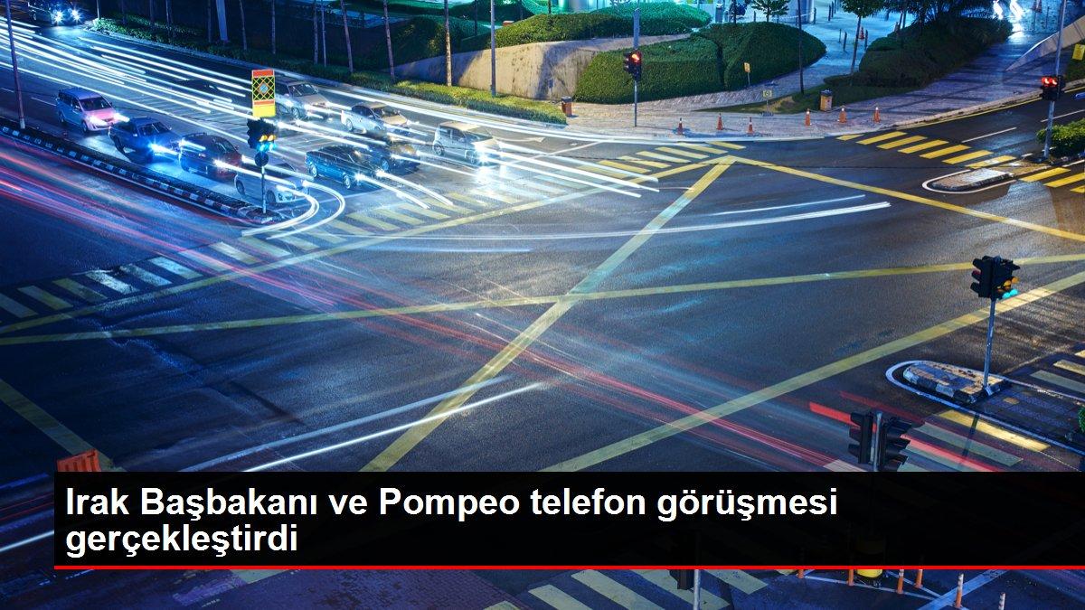 Irak Başbakanı ve Pompeo telefon görüşmesi gerçekleştirdi