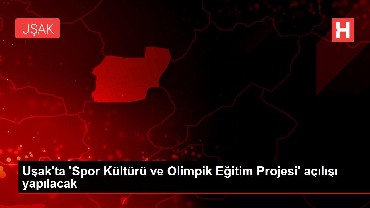 Uşak'ta 'Spor Kültürü ve Olimpik Eğitim Projesi' açılışı yapılacak