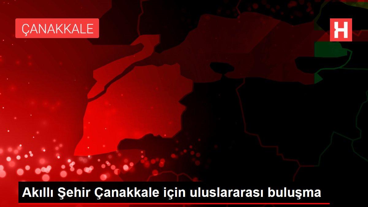 Akıllı Şehir Çanakkale için uluslararası buluşma