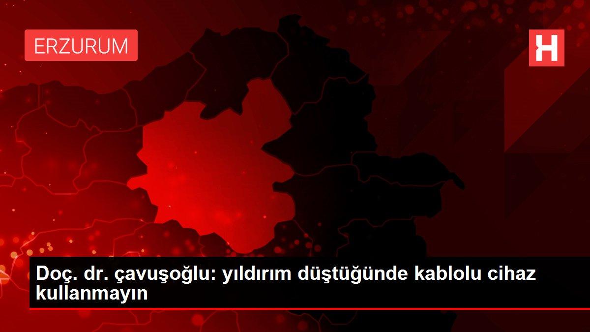 Doç. dr. çavuşoğlu: yıldırım düştüğünde kablolu cihaz kullanmayın