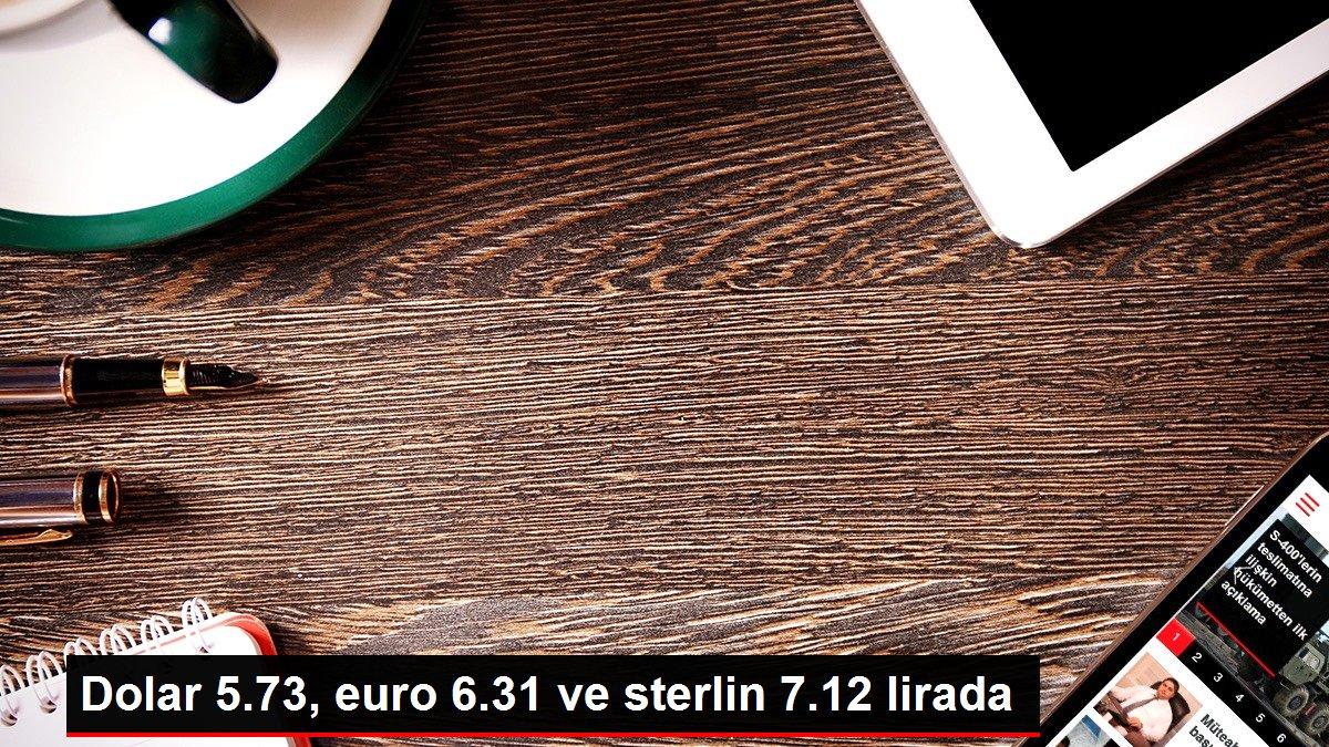 Dolar 5.73, euro 6.31 ve sterlin 7.12 lirada