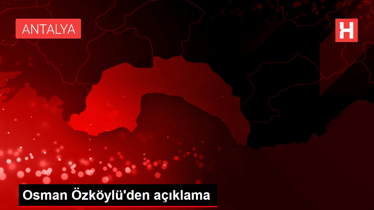 Osman Özköylü'den açıklama