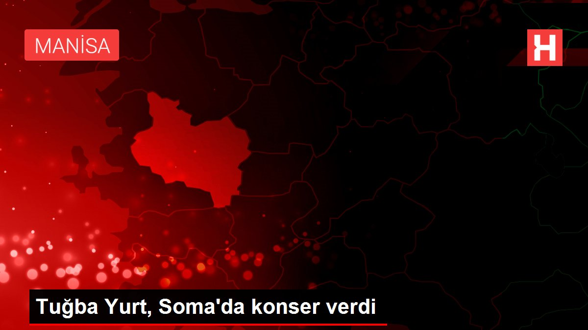 Tuğba Yurt, Soma'da konser verdi