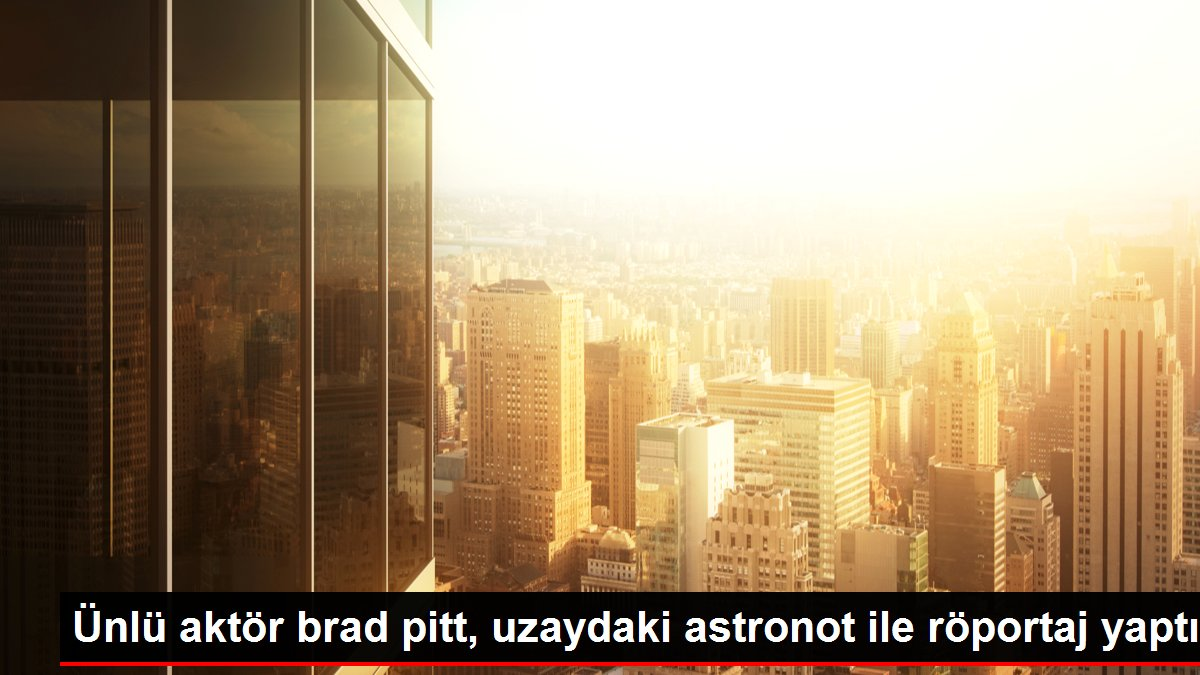 Ünlü aktör brad pitt, uzaydaki astronot ile röportaj yaptı