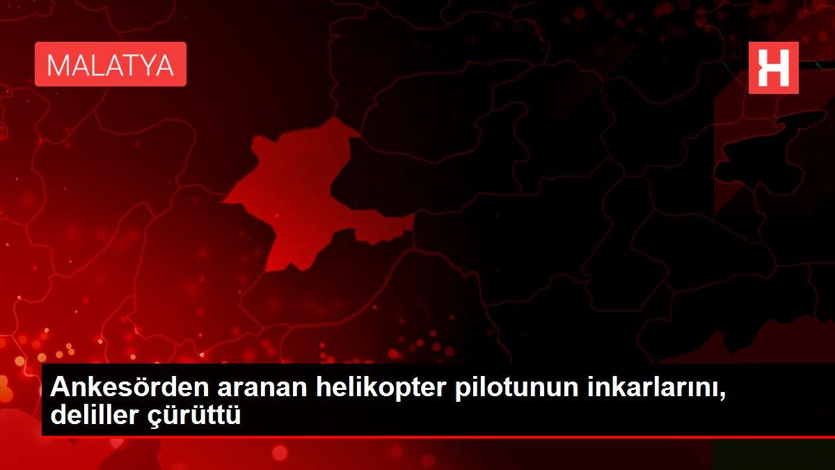 Ankesörden aranan helikopter pilotunun inkarlarını, deliller çürüttü