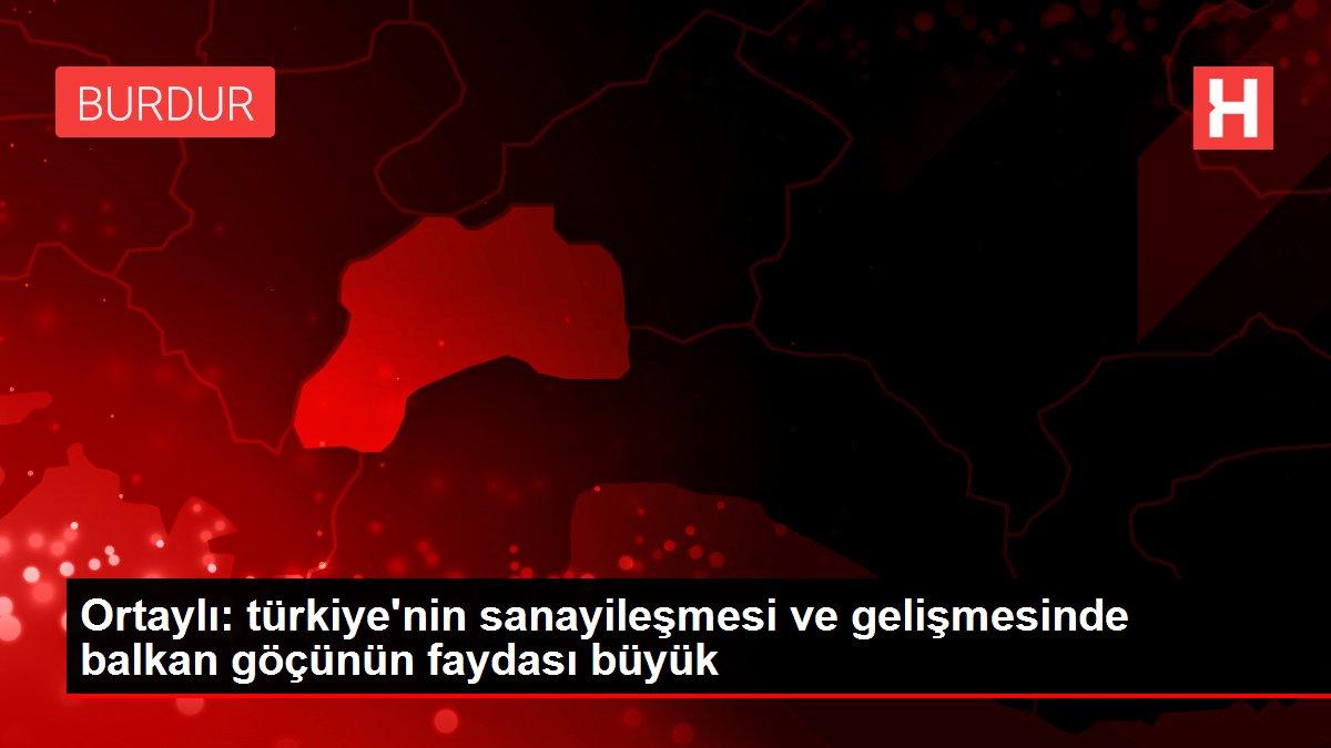 Ortaylı: türkiye'nin sanayileşmesi ve gelişmesinde balkan göçünün faydası büyük