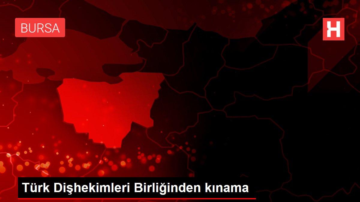 Türk Dişhekimleri Birliğinden kınama