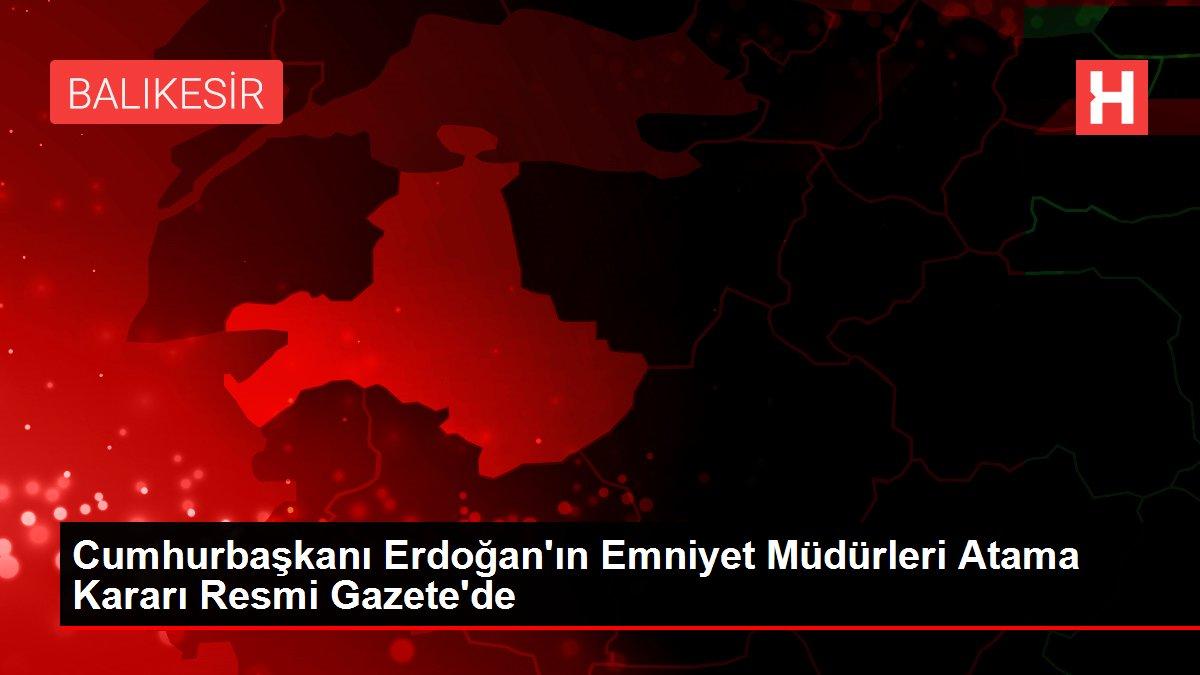 Cumhurbaşkanı Erdoğan'ın Emniyet Müdürleri Atama Kararı Resmi Gazete'de